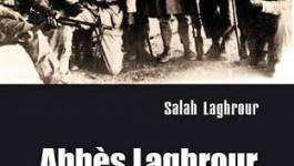 """""""Abbès Laghrour du militantisme au combat"""" de Salah Laghrour"""