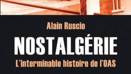 """""""Nostalgérie, l'interminable histoire de l'OAS"""" d'Alain Ruscio"""