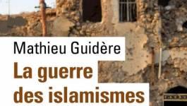 """""""La Guerre des islamismes"""" de Mathieu Guidère"""