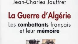 """""""La Guerre d'Algérie Les combattants français et leur mémoire"""", de Jean-Charles Jauffret"""