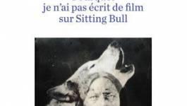 """""""Pourquoi je n'ai pas écrit de film sur Sitting Bull"""", de Claire Barré"""