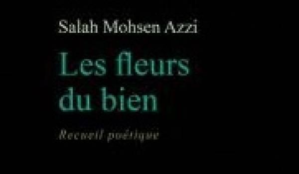 """""""Les Fleurs du bien"""" de Salah Mohsen Azzi"""